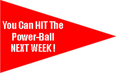 You Can HIT The Power-Ball NEXT WEEK !